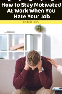 How to Stay Motivated At Work When You Hate Your Job