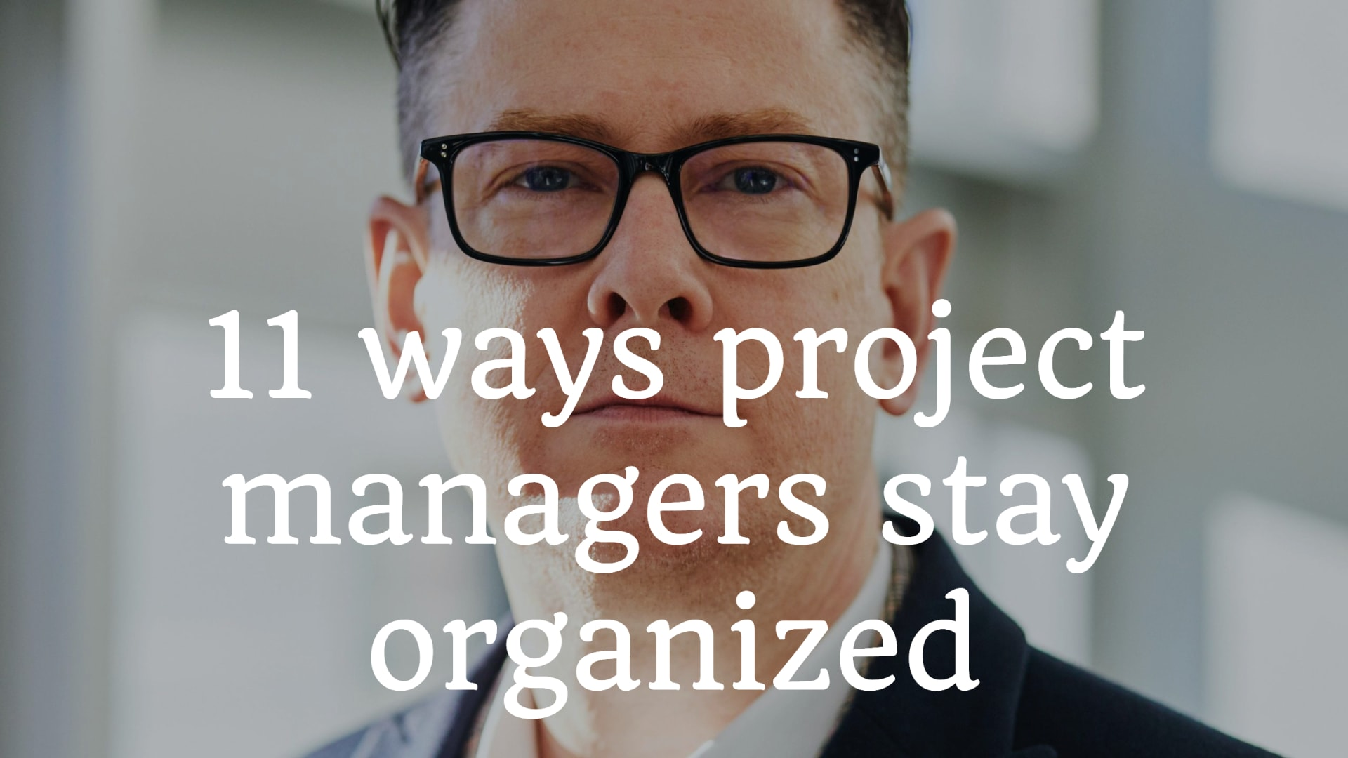 11 ways project managers stay organized