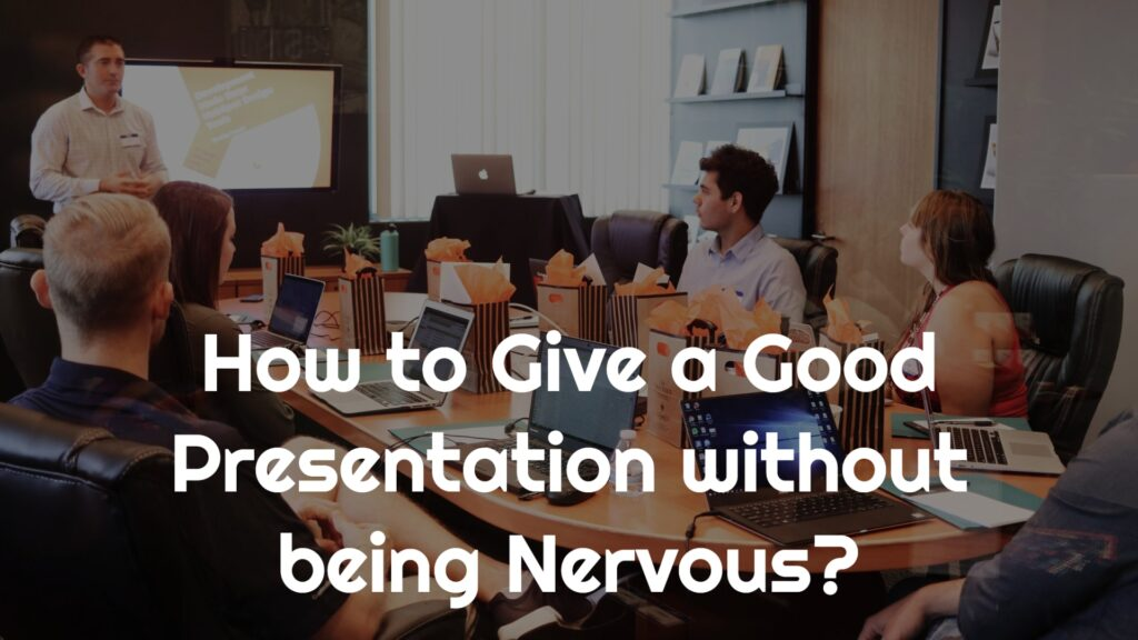 How to Give a Good Presentation without being Nervous?