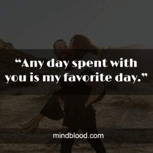 """""""Any day spent with you is my favorite day."""""""