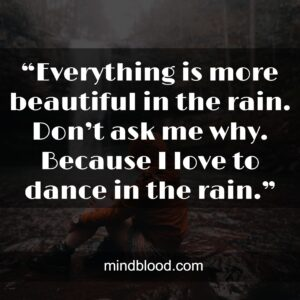 """""""Everything is more beautiful in the rain. Don't ask me why. Because I love to dance in the rain."""""""