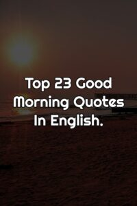 Good Morning Quotes In English.