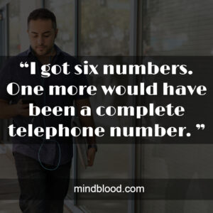 """""""I got six numbers. One more would have been a complete telephone number. """""""