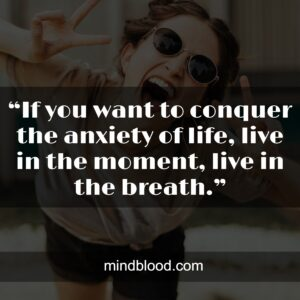 """.""""If you want to conquer the anxiety of life, live in the moment, live in the breath."""""""