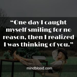"""""""One day I caught myself smiling for no reason, then I realized I was thinking of you."""""""