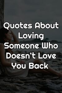 Quotes About Loving Someone Who Doesn't Love You Back