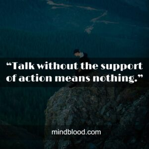 """""""Talk without the support of action means nothing."""""""