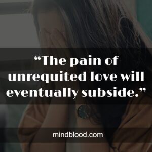 """""""The pain of unrequited love will eventually subside."""""""