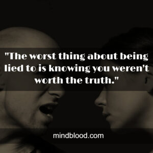 """""""The worst thing about being lied to is knowing you weren't worth the truth."""""""