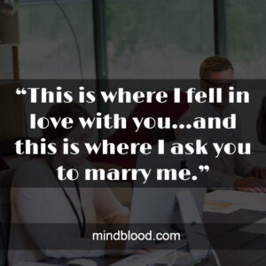 """""""This is where I fell in love with you…and this is where I ask you to marry me."""""""
