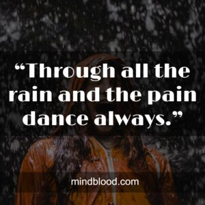 """""""Through all the rain and the pain dance always."""""""