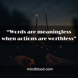 """""""Words are meaningless when actions are worthless"""""""