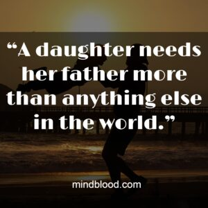 """""""A daughter needs her father more than anything else in the world."""""""