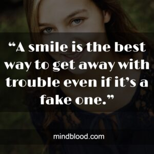 """""""A smile is the best way to get away with trouble even if it's a fake one."""""""