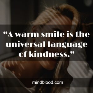 """""""A warm smile is the universal language of kindness."""""""