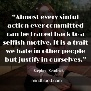 """""""Almost every sinful action ever committed can be traced back to a selfish motive. It is a trait we hate in other people but justify in ourselves."""""""