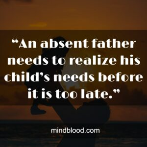 """""""An absent father needs to realize his child's needs before it is too late."""""""