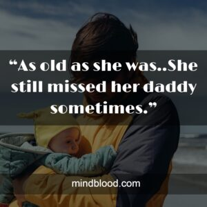 """""""As old as she was..She still missed her daddy sometimes."""""""