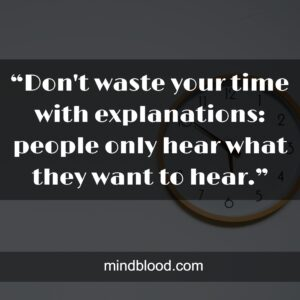 """""""Don't waste your time with explanations: people only hear what they want to hear."""""""