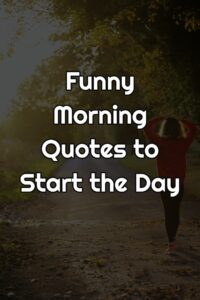 Funny Morning Quotes to Start the Day