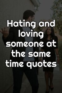 Hating and loving someone at the same time quotes