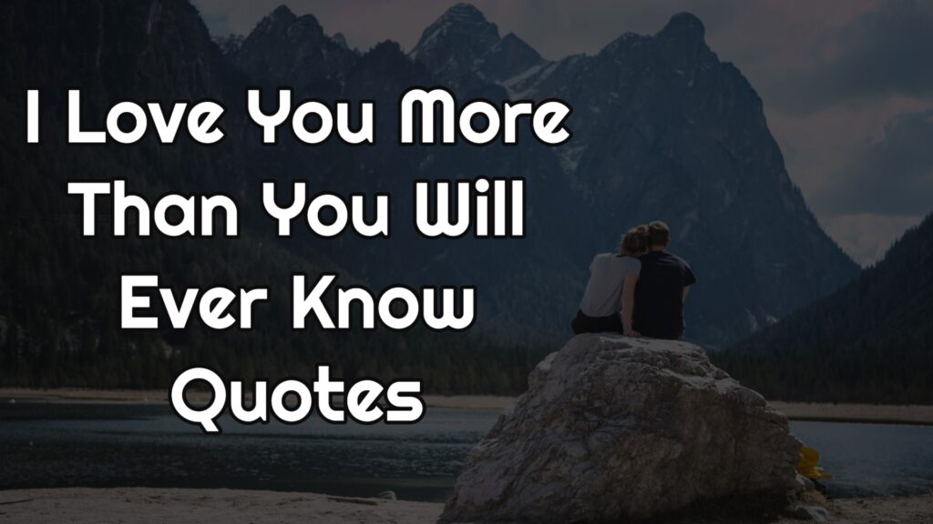 I Love You More Than You Will Ever Know Quotes
