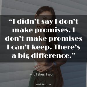 """""""I didn't say I don't make promises. I don't make promises I can't keep. There's a big difference."""""""