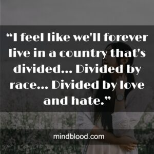"""""""I feel like we'll forever live in a country that's divided... Divided by race... Divided by love and hate."""""""