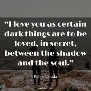 """""""I love you as certain dark things are to be loved, in secret, between the shadow and the soul."""""""
