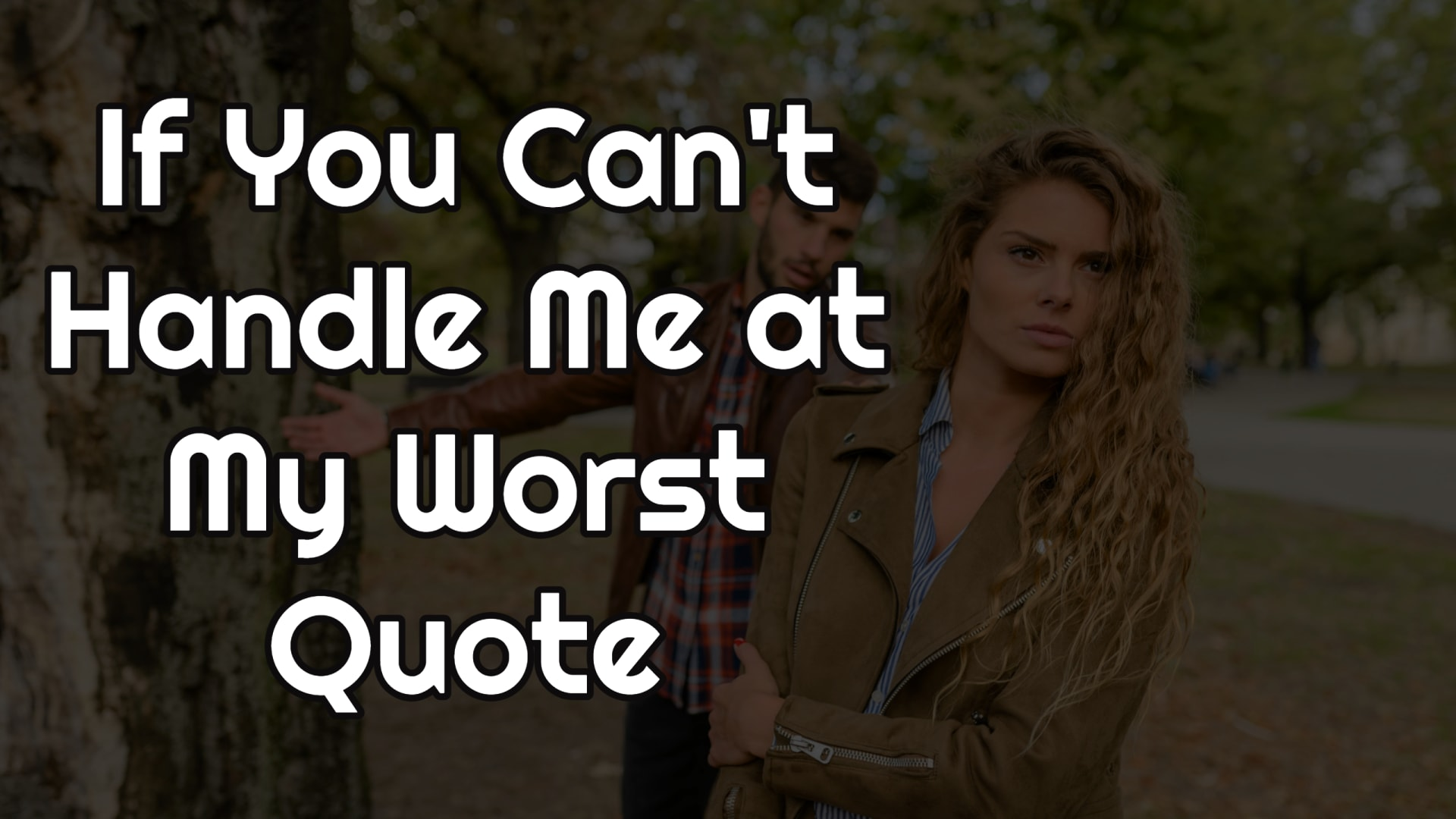 If You Can't Handle Me at My Worst Quote
