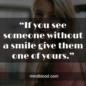 """""""If you see someone without a smile give them one of yours."""""""