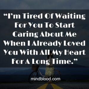 """""""I'm Tired Of Waiting For You To Start Caring About Me When I Already Loved You With All My Heart For A Long Time."""""""
