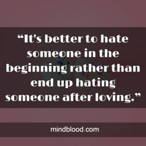"""""""It's better to hate someone in the beginning rather than end up hating someone after loving."""""""