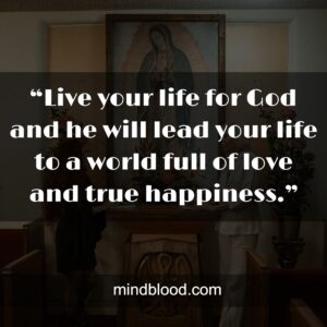 """""""Live your life for God and he will lead your life to a world full of love and true happiness."""""""