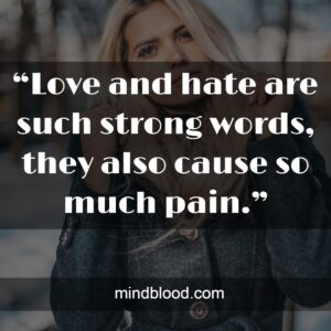 """""""Love and hate are such strong words, they also cause so much pain."""""""