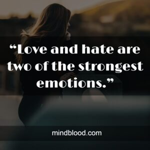 """""""Love and hate are two of the strongest emotions."""""""
