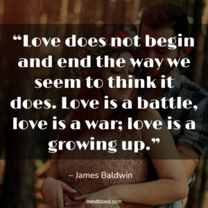 """""""Love does not begin and end the way we seem to think it does. Love is a battle, love is a war; love is a growing up."""""""