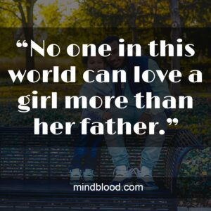 """""""No one in this world can love a girl more than her father."""""""