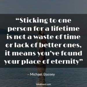 """""""Sticking to one person for a lifetime is not a waste of time or lack of better ones, it means you've found your place of eternity"""""""