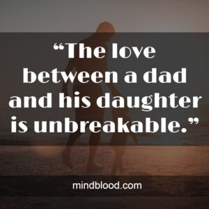 """""""The love between a dad and his daughter is unbreakable."""""""