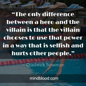 """""""The only difference between a hero and the villain is that the villain chooses to use that power in a way that is selfish and hurts other people."""""""