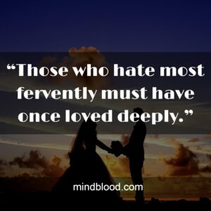 """""""Those who hate most fervently must have once loved deeply."""""""