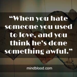 """""""When you hate someone you used to love, and you think he's done something awful."""""""