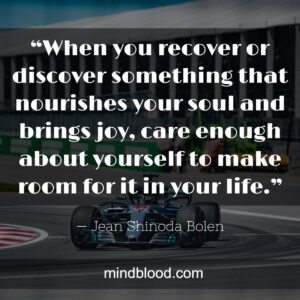 """""""When you recover or discover something that nourishes your soul and brings joy, care enough about yourself to make room for it in your life."""""""