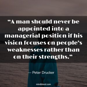 """""""A man should never be appointed into a managerial position if his vision focuses on people's weaknesses rather than on their strengths."""""""
