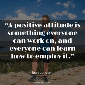"""""""A positive attitude is something everyone can work on, and everyone can learn how to employ it."""""""