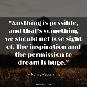 """""""Anything is possible, and that's something we should not lose sight of. The inspiration and the permission to dream is huge."""""""