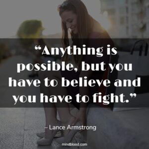 """""""Anything is possible, but you have to believe and you have to fight."""""""