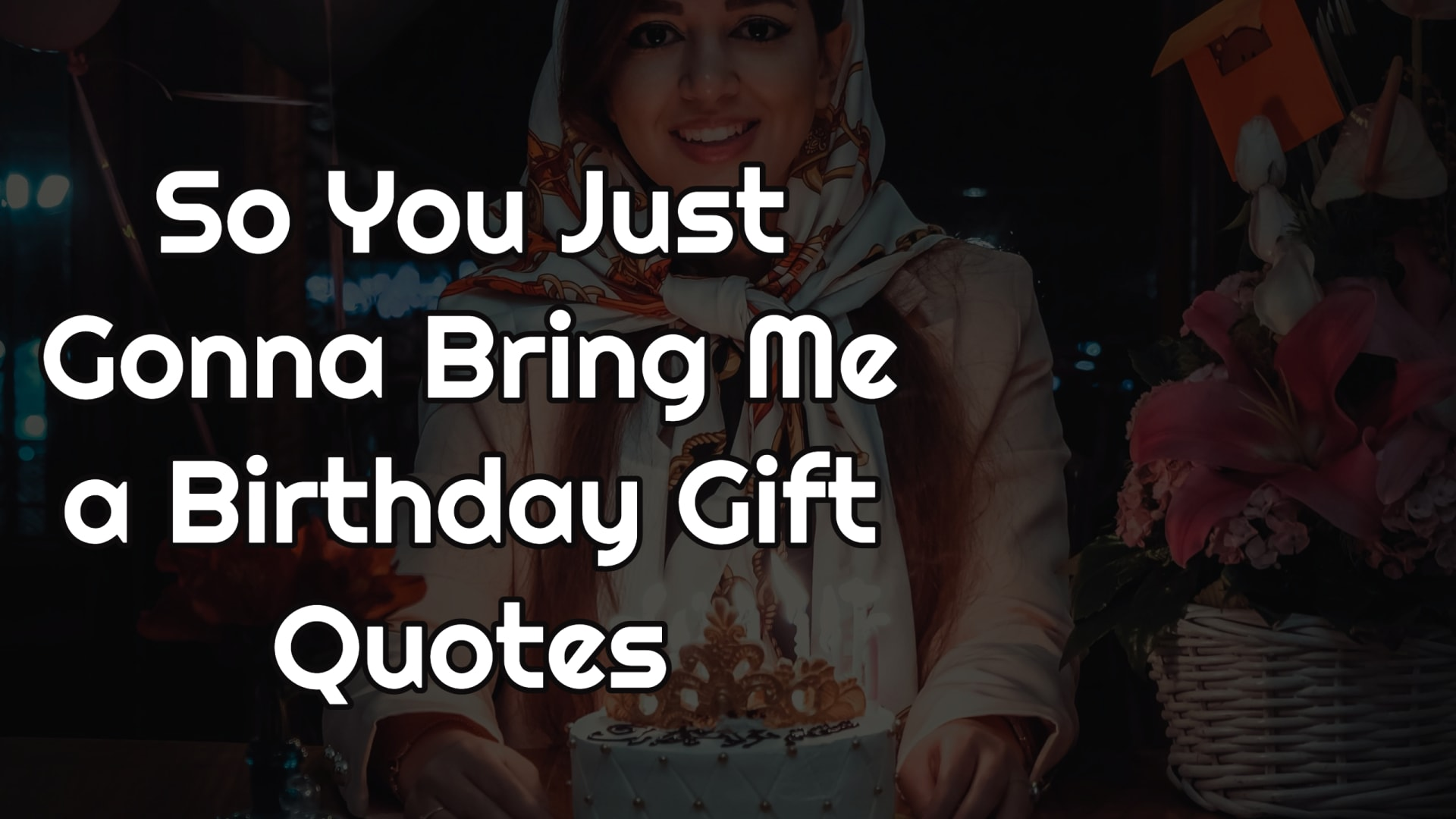So You Just Gonna Bring Me a Birthday Gift quotes
