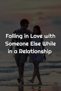 Falling in Love with Someone Else While in a Relationship Quotes